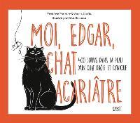 Moi, Edgar, chat acariâtre : 400 jours dans la peau d'un chat drôle et cynique