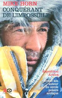 Conquérant de l'impossible : expédition Arktos, 20.000 km autour du cercle polaire arctique