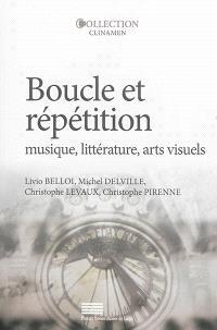 Boucle et répétition : musique, littérature, arts visuels