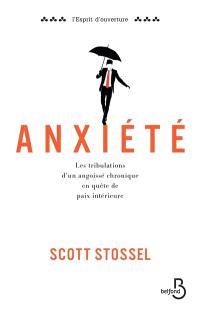 Anxiété : les tribulations d'un angoissé chronique en quête de paix intérieure