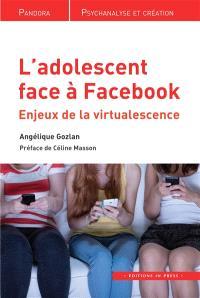 L'adolescent face à Facebook : enjeux de la virtualescence
