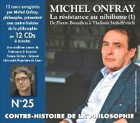 Contre-histoire de la philosophie. Volume 25, La résistance au nihilisme : de Pierre Bourdieu à Vladimir Jankélévitch