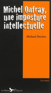 Michel Onfray : une imposture intellectuelle : essai