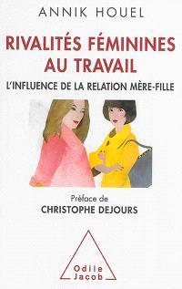Rivalités féminines au travail : l'influence de la relation mère-fille
