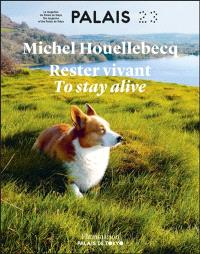 Palais. n° 23, Michel Houellebecq : rester vivant = Michel Houellebecq : to stay alive