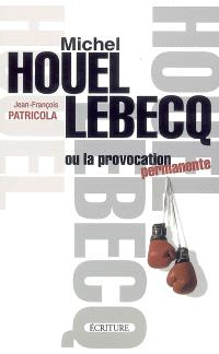 Michel Houellebecq ou La provocation permanente