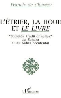 L'Etrier, la houe et le livre : sociétés traditionnelles au Sahara et au Sahel occidental