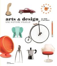 Arts & design : de 1850 à nos jours : une histoire visuelle