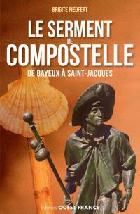 Le serment de Compostelle : de Bayeux à Saint-Jacques