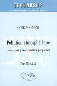 Pollution atmosphérique : environnement : causes, conséquences, solutions, perspectives