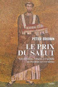Le prix du salut : les chrétiens, l'argent et l'au-delà en Occident (IIIe-VIIe siècle)