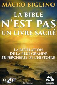 La Bible n'est pas un livre sacré : la révélation de la plus grande supercherie de l'histoire