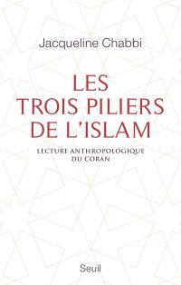 Les trois piliers de l'islam : lecture anthropologique du Coran