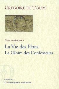 Oeuvres complètes. Volume 5, La vie des Pères; La gloire des confesseurs