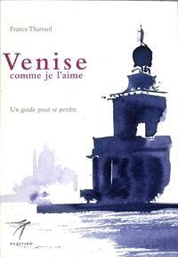 Venise comme je l'aime : un guide pour se perdre