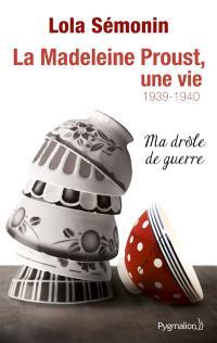 La Madeleine Proust, une vie. Volume 2, Ma drôle de guerre : 1939-1940