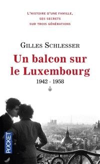 Saga parisienne. Volume 1, Un balcon sur le Luxembourg : 1942-1958