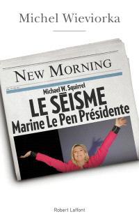 Le séisme : Marine Le Pen présidente