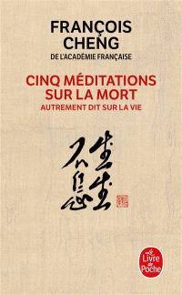 Cinq méditations sur la mort : autrement dit sur la vie