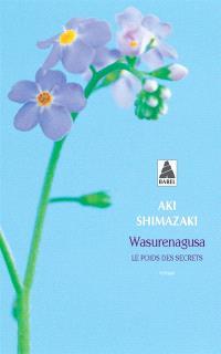 Le poids des secrets. Volume 4, Wasurenagusa