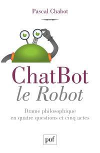 ChatBot le robot : drame philosophique en quatre questions et cinq actes