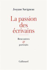 La passion des écrivains : rencontres et portraits