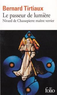 Le passeur de lumière : Nivard de Chassepierre, maître verrier