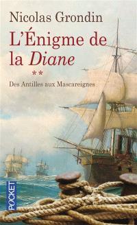 L'énigme de la Diane. Volume 2, Des Antilles aux Mascareignes