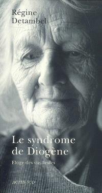 Le syndrome de Diogène : éloge des vieillesses