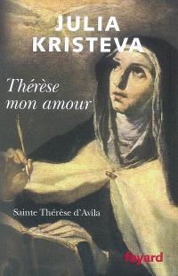 Thérèse mon amour : sainte Thérèse d'Avila : récit