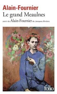 Le grand Meaulnes. Suivi de Alain-Fournier