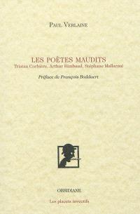 Les poètes maudits : Tristan Corbière, Arthur Rimbaud, Stéphane Mallarmé