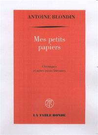 Mes petits papiers : chroniques et autres essais littéraires