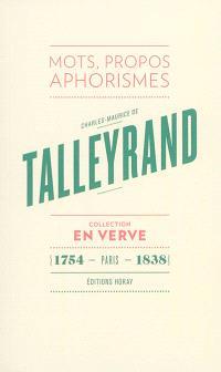 Charles-Maurice de Talleyrand : mots, propos, aphorismes; Suivi de Le bréviaire de Talleyrand