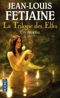 La trilogie des elfes : l'intégrale