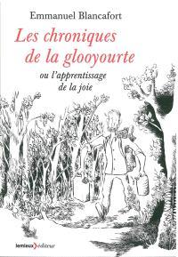 Les chroniques de la glooyourte ou L'apprentissage de la joie