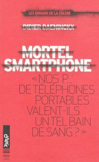 Mortel smartphone : nos p... de téléphones portables valent-ils un tel bain de sang ?