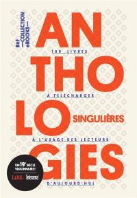 Anthologies singulières : 100 livres à télécharger à l'usage des lecteurs d'aujourd'hui