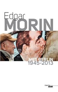 Mes Berlin : 1945-2013