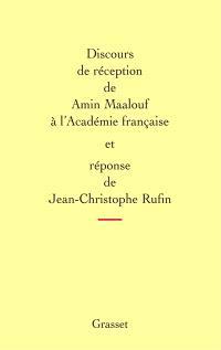 Discours de réception d'Amin Maalouf à l'Académie française et réponse de Jean-Christophe Rufin