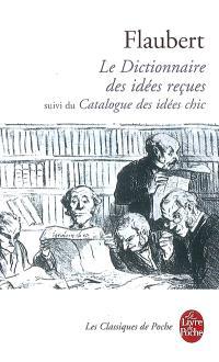 Le dictionnaire des idées reçues; Suivi de Le catalogue des idées chic