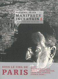 Manifeste incertain. Volume 2, Avec Nadja, André Breton, Walter Benjamin sous le ciel de Paris