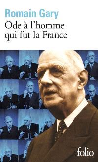 Ode à l'homme qui fut la France : et autres textes autour du général de Gaulle; Suivi de Malraux, conquérant de l'impossible