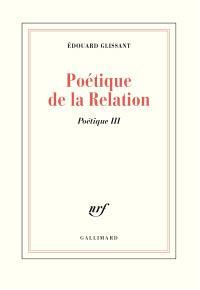 Poétique. Volume 3, Poétique de la relation