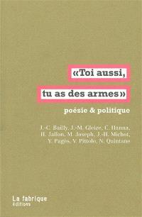 Toi aussi, tu as des armes : poésie & politique