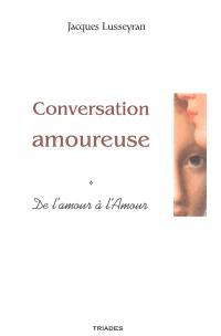 Conversation amoureuse : de l'amour à l'Amour