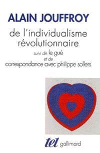 De l'individualisme révolutionnaire; Suivi de Le gué; Suivi de Correspondance avec Philippe Sollers