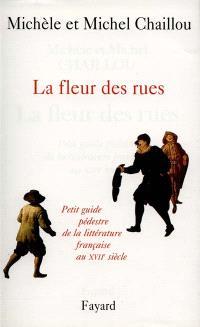 La fleur des rues : petit guide pédestre de la littérature française au XVIIe siècle