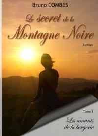 Le secret de la Montagne Noire. Volume 1, Les amants de la bergerie