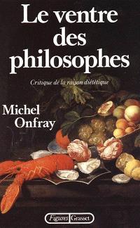 Le Ventre des philosophes : critique de la raison diététique